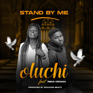 Oluchi - Stand By Me feat. Remi Crown