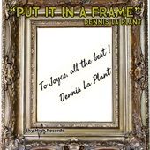 Dennis La Plant - Put It in a Frame