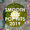 Smooth Jazz All Stars - Smooth Jazz Pop Hits 2019 (Instrumental)  artwork