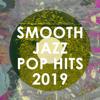 Smooth Jazz All Stars - Smooth Jazz Pop Hits 2019 (Instrumental)  artwork