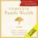 James E. Hughes, Susan E. Massenzio & Keith Whitaker - Complete Family Wealth (Unabridged)