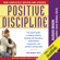 Jane Nelsen Ed.D - Positive Discipline: The Classic Guide to Helping Children Develop Self-Discipline, Responsibility, Cooperation, and Problem-Solving Skills (Unabridged)