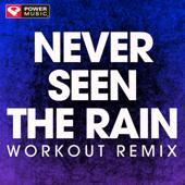 Never Seen the Rain (Extended Workout Remix)