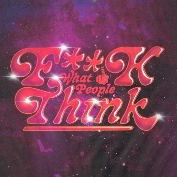 F**K WHAT PEOPLE THINK - Single