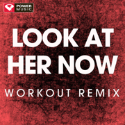 Look At Her Now (Workout Remix) - Power Music Workout - Power Music Workout