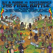 The Final Battle: Sly & Robbie vs. Roots Radics - Sly & Robbie & Roots Radics - Sly & Robbie & Roots Radics