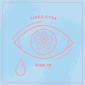 Sink In - Tired Eyes