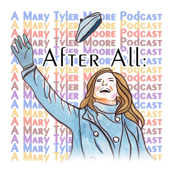 After All: A Mary Tyler Moore Podcast