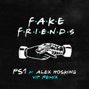 PS1 - Fake Friends (VIP Mix) [feat. Alex Hosking]