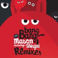Bang Bang (Kowl rmx) - MASON - SHINGAI