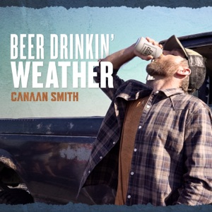CANAAN SMITH - Beer Drinkin' Weather Chords and Lyrics