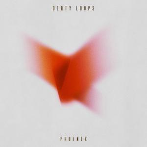 Dirty Loops - Phoenix