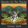 Emma Swift - Blonde On The Tracks