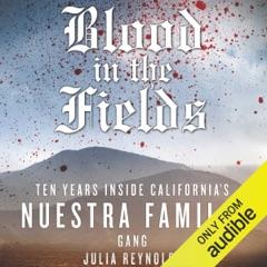 Blood in the Fields: Ten Years Inside California's Nuestra Familia Gang (Unabridged)