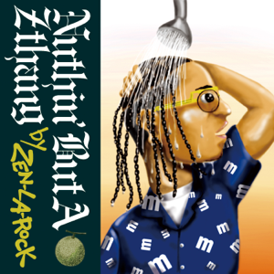 ZEN-LA-ROCK - Nuthin' But a Z Thang (mixed by ZEN LA ROCK)