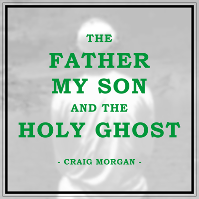 Craig Morgan - The Father, My Son, And the Holy Ghost Song Reviews