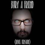 Bury a Friend (Rock Version) - Single