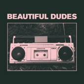 Beautiful Dudes - Peace Train