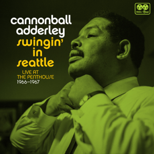 Cannonball Adderley - Swingin' in Seattle Live at the Penthouse 1966-1967