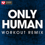Only Human (Extended Workout Remix) - Power Music Workout - Power Music Workout