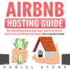 Airbnb Hosting Guide: How to Make Big Money, Maximize Rental Income, Create Passive Income for Yourself, and Go From Side Hustle to Real Business- Bonus Listing Hacks Included (Unabridged)