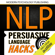 Modern Psychology Publishing - NLP: Persuasive Language Hacks: Instant Social Influence with Subliminal Thought Control and Neuro Linguistic Programming (Unabridged)