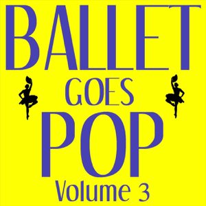 Modern Ballet Class Series - Ballet Goes Pop, Vol. 3