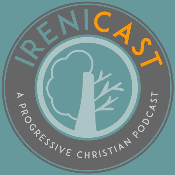 Irenicast - A Progressive Christian Podcast - Podcast – Podtail