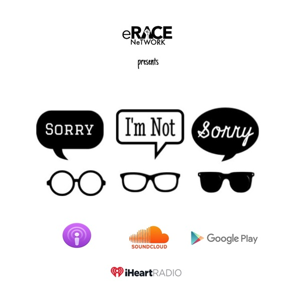 Sorry I'm Not Sorry Podcast