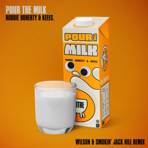 Robbie Doherty & Keees. - Pour the Milk (Wilson & Smokin' Jack Hill Remix)