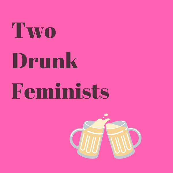 Two Drunk Feminists