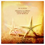 On the Beach - Groove da Praia, Shelly Sony & Luca Giacco - Groove da Praia, Shelly Sony & Luca Giacco