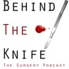 Behind The Knife: The Surgery Podcast