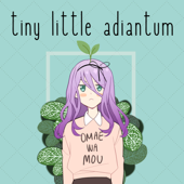 Tiny Little Adiantum - Omae wa Mou