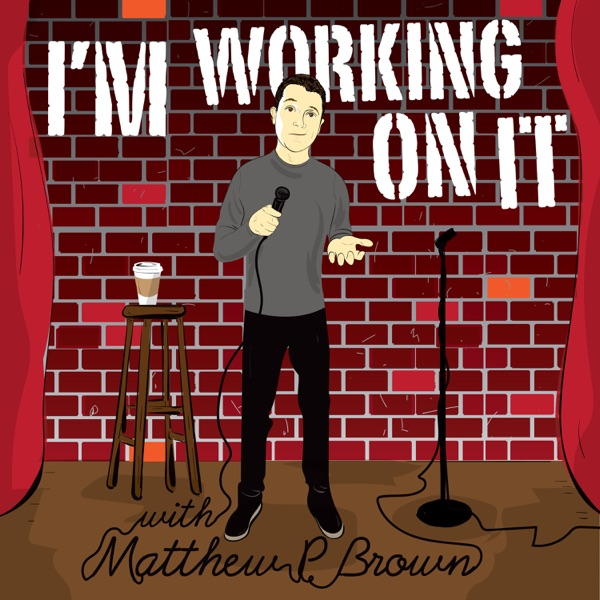 I'm Working On It With Matthew P Brown