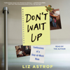 Liz Astrof - Don't Wait Up (Unabridged)  artwork