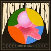 Night Moves - Strands Align (Single Version)
