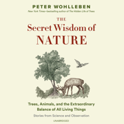 The Secret Wisdom of Nature: Trees, Animals, and the Extraordinary Balance of All Living Things-Stories from Science and Observation