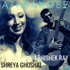 Athrangee feat Shreya Ghoshal Single
