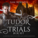 Sam Burnell - The Tudor Mystery Trials Box Set: The Tudor Heresy, A Queen's Spy and A Queen's Traitor - Medieval Military Historical Fiction (Mercenary For Hire) (Unabridged)
