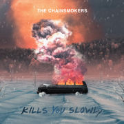 Kills You Slowly - The Chainsmokers - The Chainsmokers