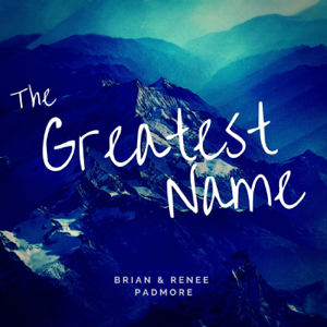 Brian & Renee Padmore - The Greatest Name