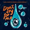 Don t Cry For Me - Alok, Martin Jensen & Jason Derulo mp3