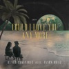 Could I Love You Any More feat Jason Mraz Single