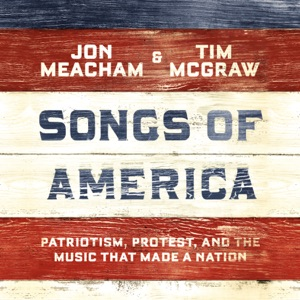 Songs of America: Patriotism, Protest, and the Music That Made a Nation (Unabridged) - Jon Meacham & Tim McGraw audiobook, mp3