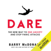 Barry McDonagh - Dare: The New Way to End Anxiety and Stop Panic Attacks Fast (Unabridged) artwork