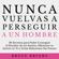 Bruce Bryans - Nunca Vuelvas a Perseguir a un Hombre: 38 Secretos para Poder Conseguir al Hombre de tus Sueños, Mantener su Interés en Ti, y Evitar Relaciones Sin Futuro