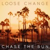 Loose Change - Chase the Sun