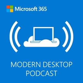Microsoft 365 Modern Desktop Podcast: 001 – Windows 10