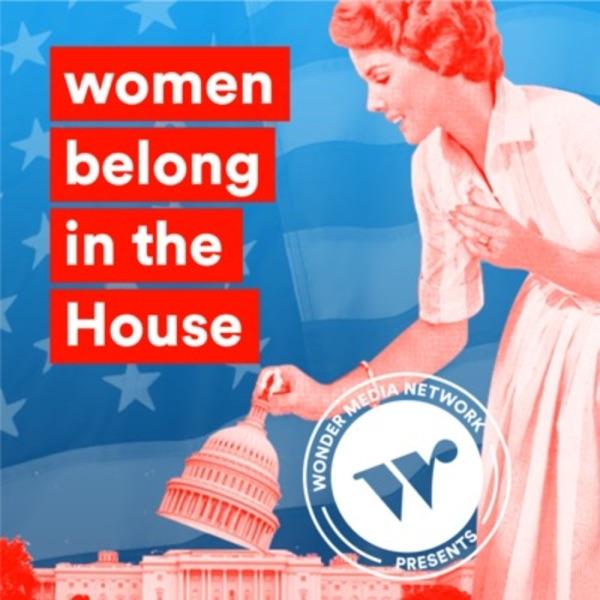 Women belong in the House